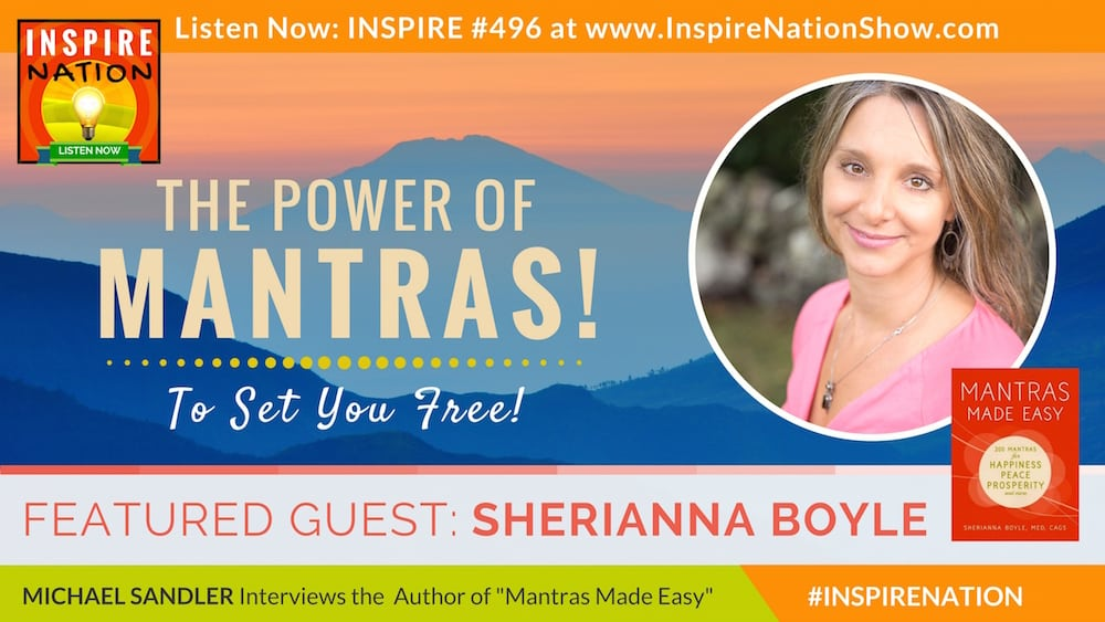 Michael Sandler interviews Sherianna Boyle on the power of mantras to set you free!