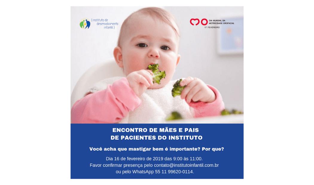 Encontro de Mães e Pais de pacientes do Instituto! Neste evento falaremos sobre a pergunta tema do Dia Mundial da Motricidade Orofacial 2019