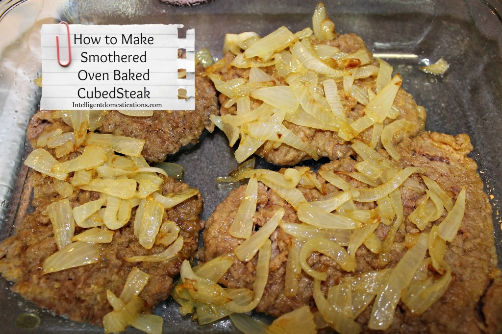 How to Make Oven Baked Smothered Cube Steak.Directions at intelligentdomestications.com