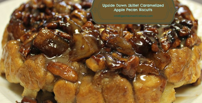 Delicious Upside Down Skillet Caramelized Apple Pecan Biscuits.intelligentdomestications.com