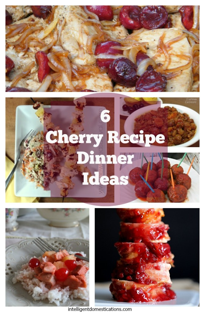 6 Cherry Recipe Dinner Ideas can be found at www.intelligentdomestications.com