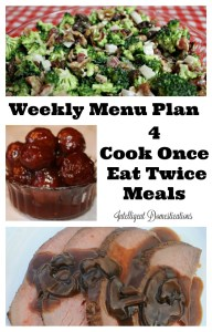 Weekly Menu Plan. 4 Cook Once Eat Twice meals at intelligentdomestications.com