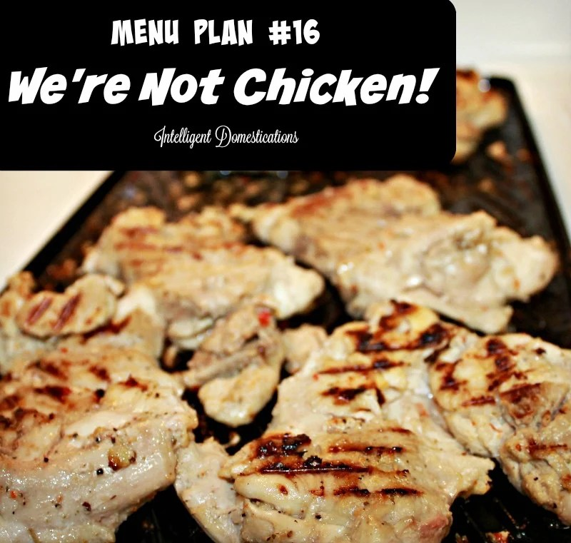 We're Not Chicken. Menu Plan #16 has four dinner ideas with chicken as an ingredient