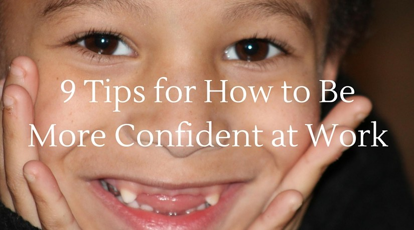 9 Tips for Learning How to Be More Confident at Work