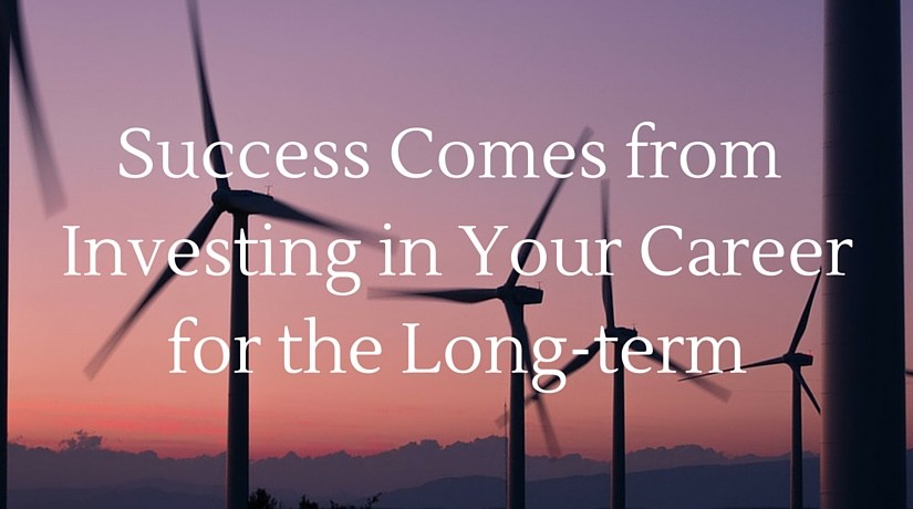 Success Comes from Investing in Your Career for the Long-Term