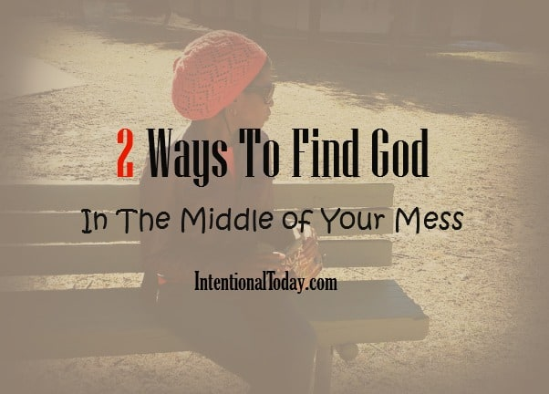 How to find God in the middle of your mess