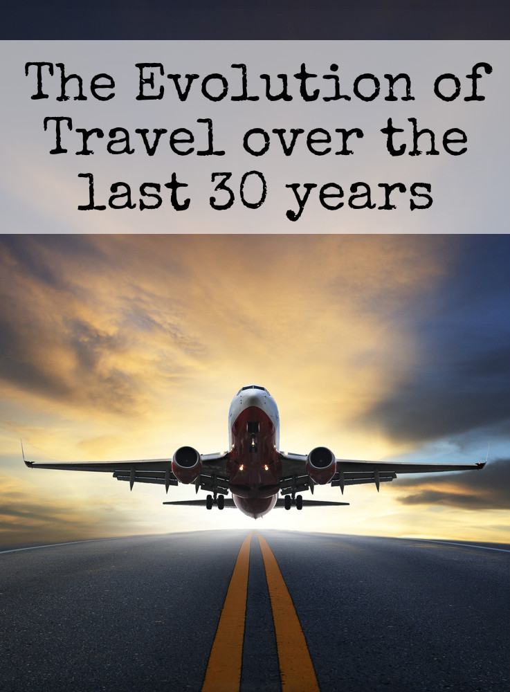 The Evolution of Travel over the last 30 years - how travel habits have changed