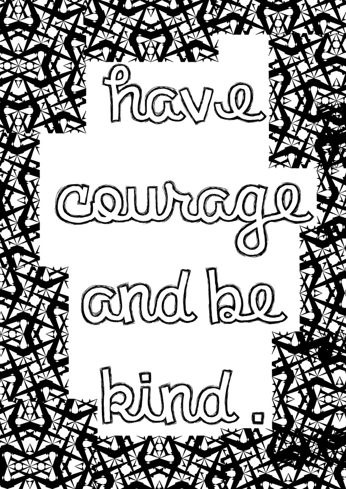 Have courage and be kind. Positive quote grown up coloring page inspired by Cinderella. With a geometric pattern to colour