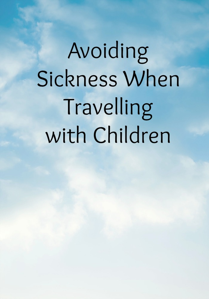 Tips on Avoiding Sickness When Travelling with Children