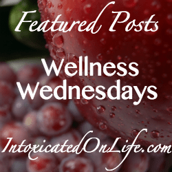 March Featured Posts: Wellness Wednesdays @ Intoxicatedonlife.com