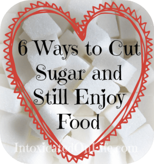 6 Ways to Cut Sugar and Still Enjoy Food