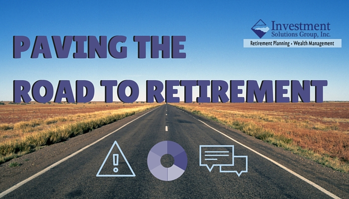 PAVING THE ROAD TO RETIREMENT Investment Solutions Group