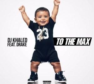 dj khaled ft drake to the max