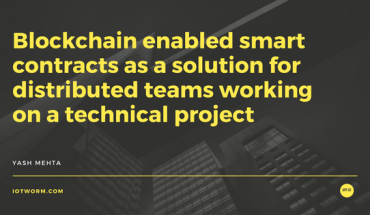 Blockchain enabled smart contracts as a solution for distributed teams working on a technical project