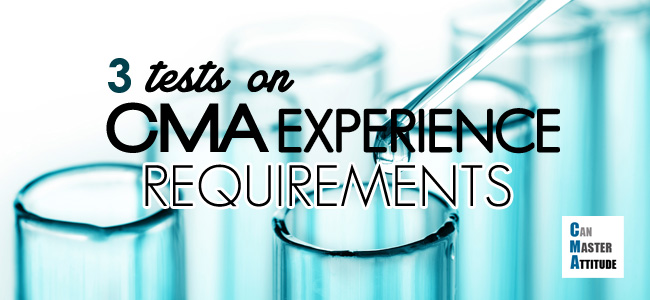 CMA Experience Requirements Use My 3 Tests to Check Your Eligibility