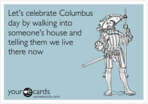 Let's celebrate columbus day by walking into someone's house.