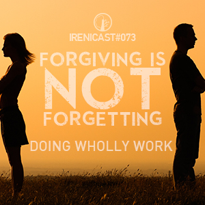 Forgiving is NOT Forgetting – Doing Wholly Work – 073