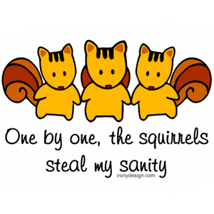 One By One The Squirrels Steal My Sanity Design Apparel and Products