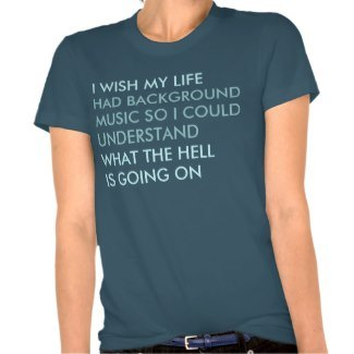 Funny Life Background Music Shirts