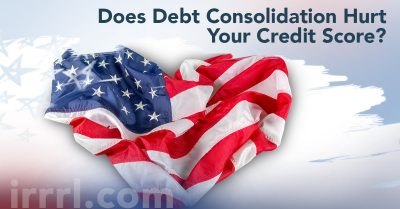 Does Debt Consolidation Hurt Your Credit Score? - IRRRL