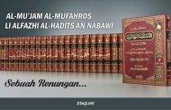 AL-MU'JAM AL-MUFAHROS LI ALFAZHI AL-HADITS AN-NABAWI, Sebuah Renungan..