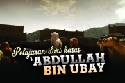 PELAJARAN DARI KASUS ABDULLAH BIN UBAY