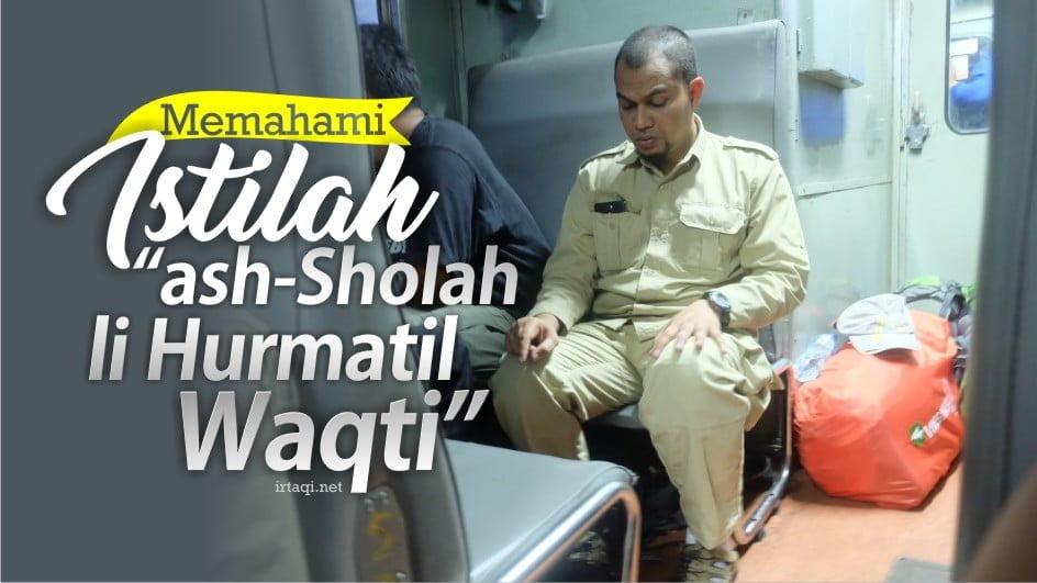 "MEMAHAMI ISTILAH ""ASH-SHOLAH LI HURMATIL WAQTI"""