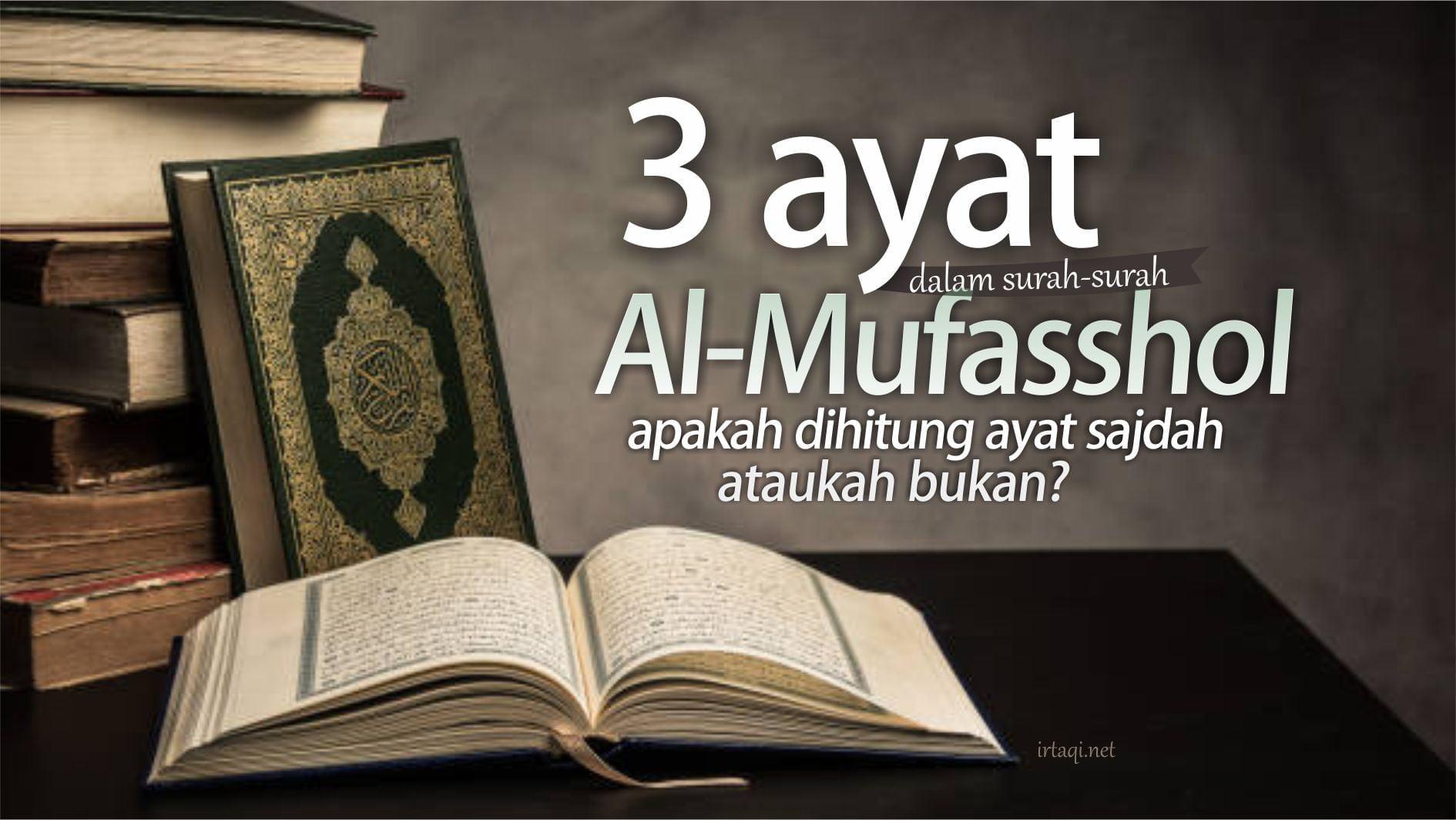 TIGA AYAT DALAM SURAH-SURAH AL-MUFASSHOL APAKAH DIHITUNG AYAT SAJDAH ATAUKAH BUKAN?
