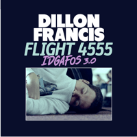 Flight 4555 (IDGAFOS 3.0) Dillon Francis