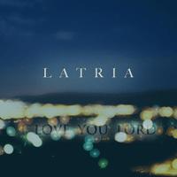 I Love You Lord Latria