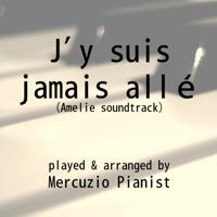 J'y suis jamais allé (From ''Amelie'') Mercuzio Pianist