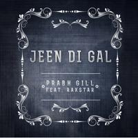 Jeen Di Gal (feat. Prophe C & Raxstar) Prabh Gill