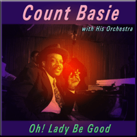 Oh! Lady Be Good Count Basie and His Orchestra