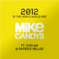 Free Download Mike Candys 2012 (If the World Would End) [feat. Evelyn & Patrick Miller] Mp3