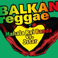Balkan Reggae (Mahala Rai Banda vs. Jstar) Mahala Raï Banda