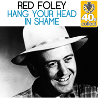 Hang Your Head in Shame (Remastered) Red Foley