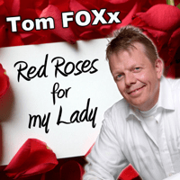 Red Roses for My Lady Tom FOXx