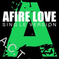 Afire Love (Single Version) Act