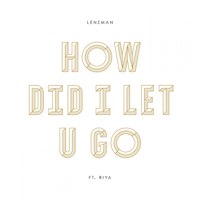 How Did I Let U Go (feat. Riya) Lenzman song