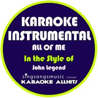 All of Me (In the Style of John Legend) [Karaoke Instrumental Version] Karaoke All Hits