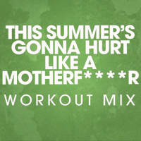 This Summer's Gonna Hurt Like a Motherf****r (Workout Mix) Power Music Workout