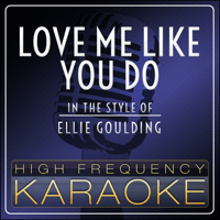 Love Me Like You Do (In the Style of Ellie Goulding) [Instrumental Version] High Frequency Karaoke