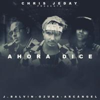 Ahora Dice (feat. J Balvin, Ozuna & Arcángel) Chris Jeday MP3