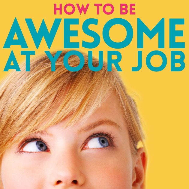 How to Be Awesome at Your Job by Pete Mockaitis on Apple Podcasts