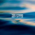 Free Download Tom Strobe Don't Let It Go Mp3