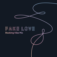 FAKE LOVE (Rocking Vibe Mix) BTS