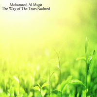 The Way of the Tears Nasheed Mohammed Al Mugit MP3
