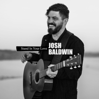 Stand in Your Love (Radio Version) Bethel Music & Josh Baldwin