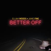 Better Off Elijah Woods x Jamie Fine