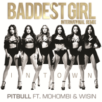 Baddest Girl in Town (feat. Mohombi & Wisin) [International Remix] Pitbull